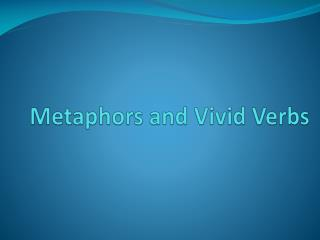 Metaphors and Vivid Verbs