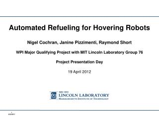 Automated Refueling for Hovering Robots Nigel Cochran, Janine  Pizzimenti , Raymond Short