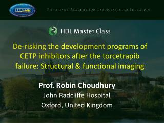 Prof. Robin Choudhury John Radcliffe Hospital Oxford, United Kingdom
