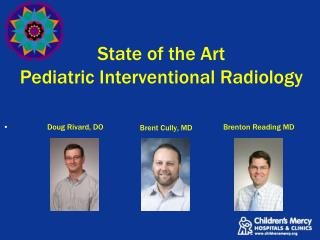 State of the Art Pediatric Interventional Radiology Brent Cully, MD