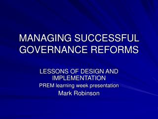 MANAGING SUCCESSFUL GOVERNANCE REFORMS