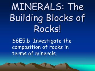 MINERALS: The Building Blocks of Rocks!