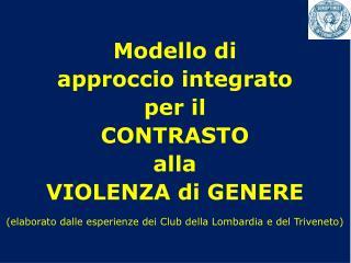 Modello di  approccio integrato per il  CONTRASTO  alla  VIOLENZA di GENERE