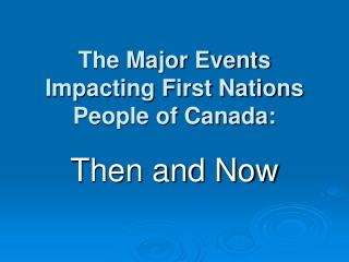 The Major Events Impacting First Nations People of Canada: