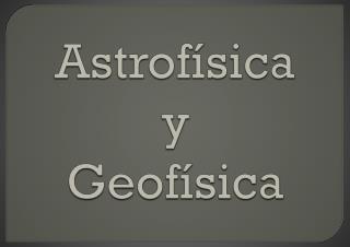 Astrof�sica y Geof�sica