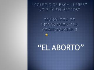 """""""COLEGIO DE BACHILLERES"""" NO.2 """"CIEN METROS"""" TECNOLOGIA DE INFROMACION Y LA COMUNACACION II"""