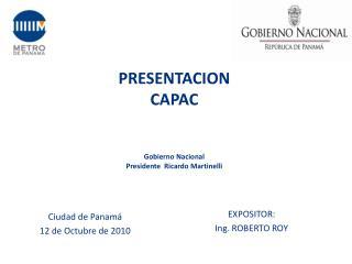 PRESENTACION   CAPAC Gobierno Nacional Presidente  Ricardo  Martinelli