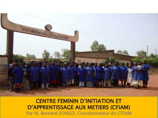 CENTRE FEMININ D�INITIATION ET  D�APPRENTISSAGE AUX  METIERS (CFIAM )
