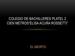 "COLEGIO DE BACHILLERES PLATEL 2 CIEN METROS""ELISA ACUÑA ROSSETTI"""