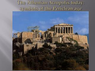 The Athenian Acropolis  today: symbols of the  Periclean  age