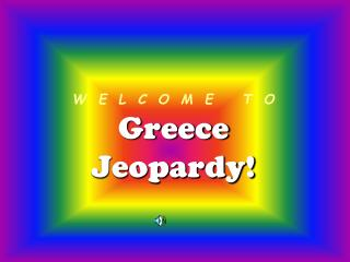 W  E  L  C  O  M  E     T  O Greece Jeopardy!