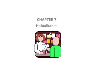 CHAPTER 7 Haloalkanes