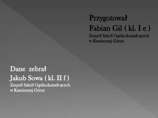 Przygotował Fabian Gil  ( kl. I  e )