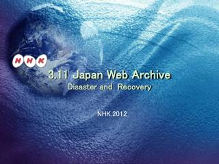 3.11 Japan Web Archive Disaster and  Recovery
