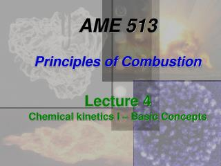 AME 513 Principles of Combustion