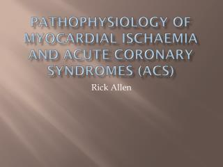 Pathophysiology of myocardial ischaemia and Acute Coronary Syndromes (ACS)