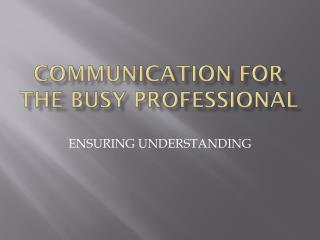 COMMUNICATION FOR THE BUSY PROFESSIONAL