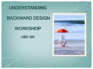 UNDERSTANDING BACKWARD DESIGN WORKSHOP