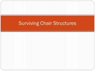 Surviving Chair Structures