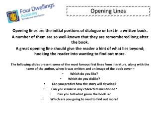 Opening lines are the initial portions of dialogue or text in a written  book.
