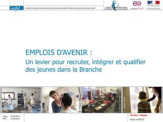 EMPLOIS D'AVENIR : Un levier pour recruter, intégrer et qualifier des jeunes dans la Branche