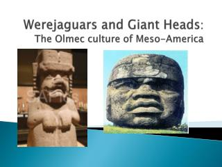 Werejaguars  and Giant Heads :  The  Olmec  culture of  Meso -Americ a