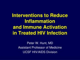 Interventions to Reduce Inflammation and Immune Activation in Treated HIV Infection