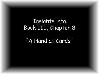 "Insights into Book III, Chapter 8 ""A Hand at Cards"""