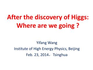 After the discovery of Higgs:  W here are we going ?