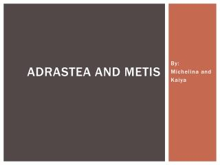Adrastea  and Metis