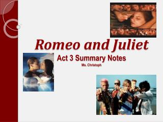 Romeo and Juliet Act 3 Summary Notes Ms.  Christoph