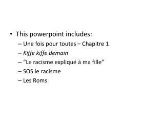 This  powerpoint  includes: Une fois  pour  toutes  –  Chapitre  1 Kiffe kiffe demain