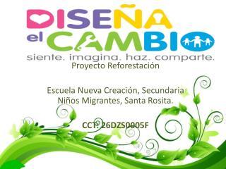 Proyecto Reforestaci�n Escuela Nueva Creaci�n, Secundaria Ni�os Migrantes, Santa Rosita.
