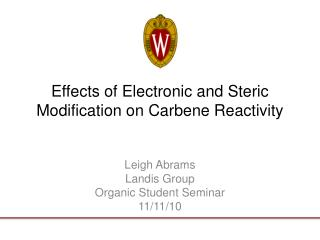 Effects of Electronic and  Steric  Modification on  Carbene  Reactivity