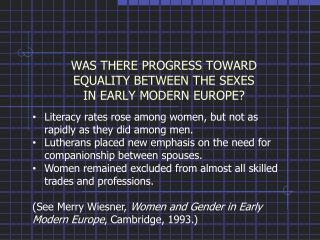 WAS THERE PROGRESS TOWARD  EQUALITY  BETWEEN THE SEXES  IN EARLY  MODERN EUROPE?