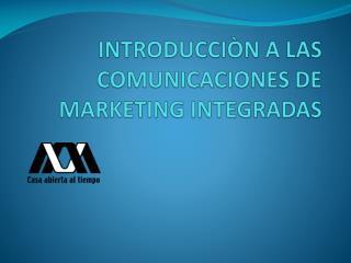 INTRODUCCIÒN A LAS COMUNICACIONES DE MARKETING INTEGRADAS