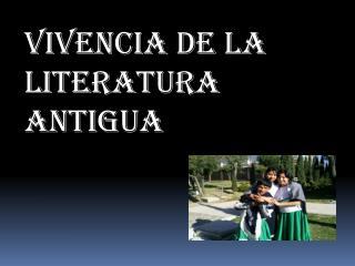VIVENCIA DE LA LITERATURA ANTIGUA