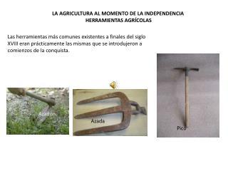 LA AGRICULTURA AL MOMENTO DE LA INDEPENDENCIA HERRAMIENTAS AGRÍCOLAS