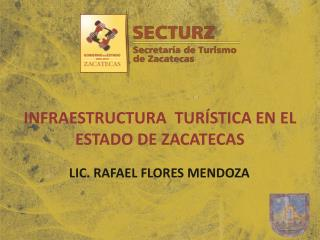 INFRAESTRUCTURA  TURÍSTICA EN EL ESTADO DE ZACATECAS