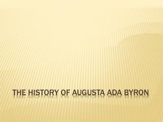THE HISTORY OF AUGUSTA ADA BYRON