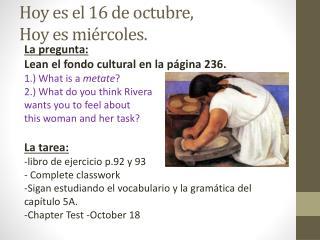 Hoy  es  el 16 de  octubre ,  Hoy  es mi�rcoles .