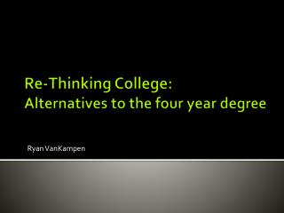 Re-Thinking College: Alternatives to the four year degree