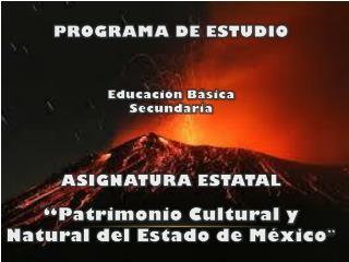 PROGRAMA DE  ESTUDIO Educación Básica Secundaria ASIGNATURA  ESTATAL