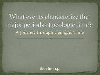 What events characterize the major periods of geologic time?