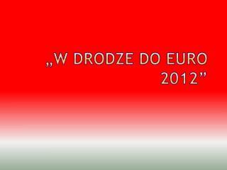 """""""W drodze do Euro 2012"""""""