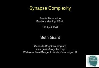 Synapse  Complexity Swartz Foundation Banbury Meeting, CSHL 15 th  April 2009 Seth Grant