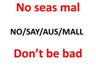 No seas mal Don't be bad