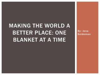Making the World a better place: One blanket at a time