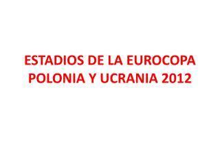 ESTADIOS DE LA EUROCOPA POLONIA Y UCRANIA 2012