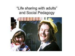 """""""Life sharing with adults"""" and Social Pedagogy"""
